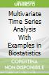 Multivariate Time Series Analysis With Examples in Biostatistics