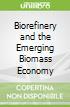 Biorefinery and the Emerging Biomass Economy