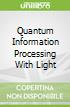 Quantum Information Processing With Light
