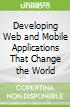 Developing Web and Mobile Applications That Change the World