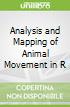 Analysis and Mapping of Animal Movement in R