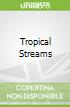 Tropical Streams