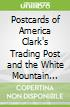 Postcards of America Clark's Trading Post and the White Mountain Central Railroad