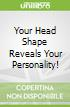 Your Head Shape Reveals Your Personality!
