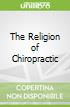 The Religion of Chiropractic libro str