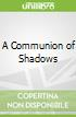 A Communion of Shadows