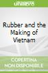 Rubber and the Making of Vietnam