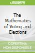 The Mathematics of Voting and Elections