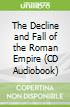 The Decline and Fall of the Roman Empire (CD Audiobook)