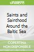 Saints and Sainthood Around the Baltic Sea