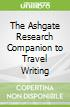 The Ashgate Research Companion to Travel Writing