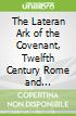 The Lateran Ark of the Covenant, Twelfth Century Rome and Jerusalem