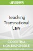 Teaching Transnational Law