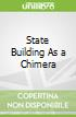 State Building As a Chimera