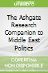 The Ashgate Research Companion to Middle East Politics