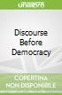 Discourse Before Democracy