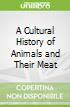A Cultural History of Animals and Their Meat