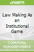 Law Making As an Institutional Game
