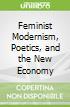 Feminist Modernism, Poetics, and the New Economy
