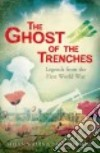 The Ghost of the Trenches and Other Stories from the First World War