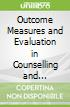 Outcome Measures and Evaluation in Counselling and Psychotherapy