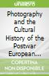 Photography and the Cultural History of the Postwar European City