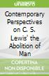 Contemporary Perspectives on C. S. Lewis' the Abolition of Man