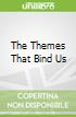 The Themes That Bind Us