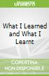 What I Learned and What I Learnt