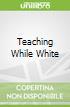 Teaching While White