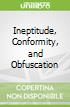 Ineptitude, Conformity, and Obfuscation