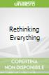 Rethinking Everything
