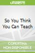 So You Think You Can Teach