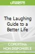 The Laughing Guide to a Better Life