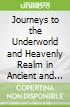 Journeys to the Underworld and Heavenly Realm in Ancient and Medieval Literature