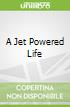 A Jet Powered Life