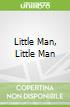 Little Man, Little Man