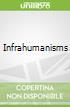 Infrahumanisms
