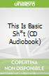 This Is Basic Sh*t (CD Audiobook)