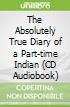 The Absolutely True Diary of a Part-time Indian (CD Audiobook)