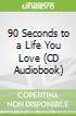 90 Seconds to a Life You Love (CD Audiobook)