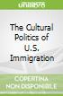 The Cultural Politics of U.S. Immigration