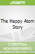The Happy Atom Story