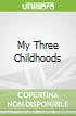 My Three Childhoods