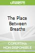 The Place Between Breaths