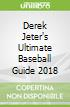 Derek Jeter's Ultimate Baseball Guide 2018