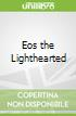 Eos the Lighthearted