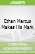Ethan Marcus Makes His Mark