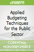 Applied Budgeting Techniques for the Public Sector
