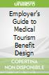 Employer's Guide to Medical Tourism Benefit Design